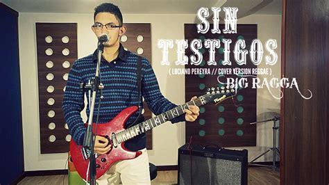 BIG RAGGA - SIN TESTIGOS (Luciano Pereyra// Cover Version ...