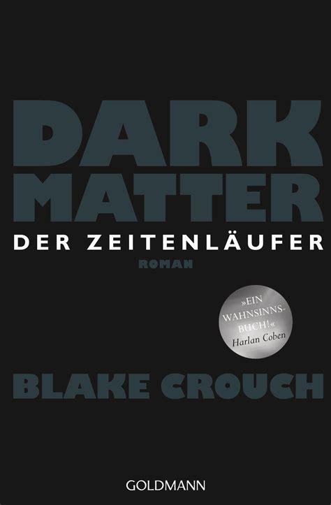 Blake Crouch: Dark Matter. Der Zeitenläufer. Goldmann ...