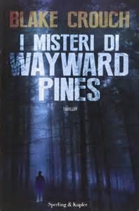 Blake Crouch – I Misteri di Wayward Pines   Sperling ...