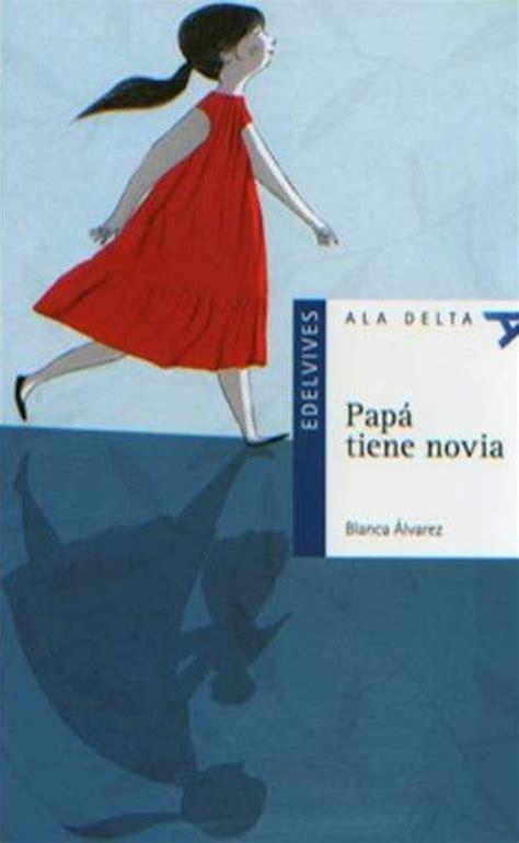 Blanca Álvarez.  Papá tiene novia . Editorial Edelvives  9 ...