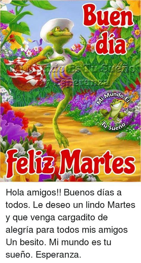 Buen Dia Mundo Fr Spe Suen Feliz Martes Hola Amigos ...