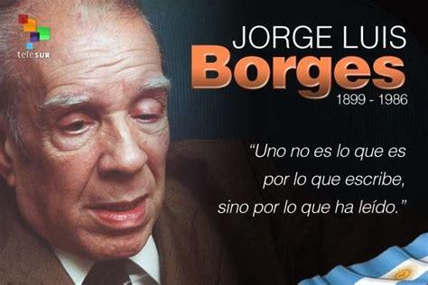 Buenos Aires ensalza al escritor Jorge Luis Borges ...