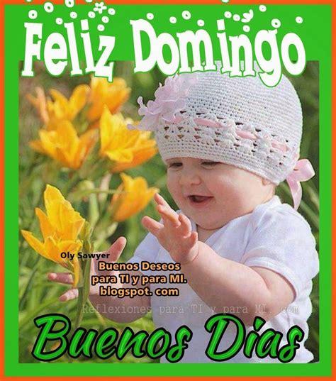 Buenos Deseos para TI y para MÍ: * FELIZ DOMINGO... BUENOS ...