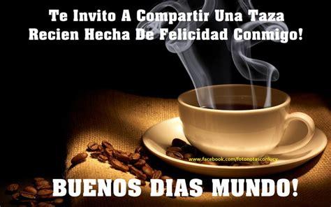 BUENOS DIAS MUNDO! TU CAFE DE FELICIDAD ESTA LISTO! ¿ME ...