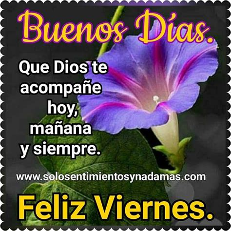 Buenos Días. Que Dios te acompañe hoy, mañana y siempre ...