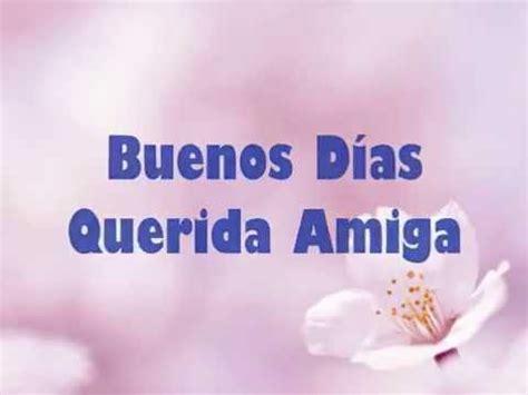 Buenos Días Querida Amiga Hoy Es el Mejor Día para Ti ...