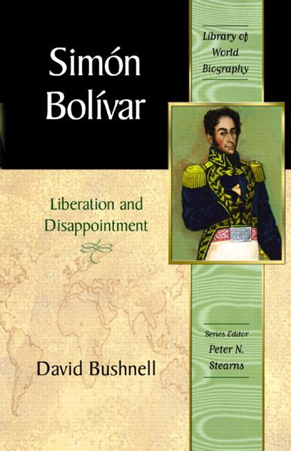 Bushnell, Simon Bolivar: Liberation and Disappointment ...