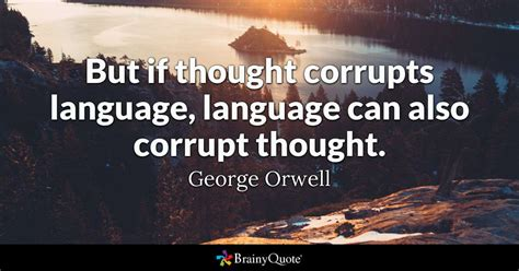 But if thought corrupts language, language can also ...
