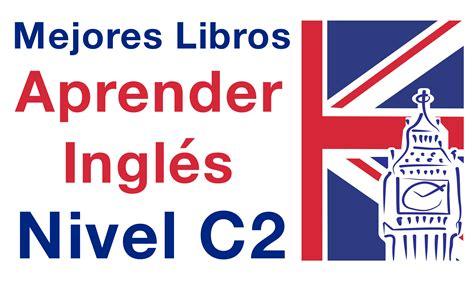 C2 Inglés: Los Mejores Libros para Nivel C2 (Guía Estudio)