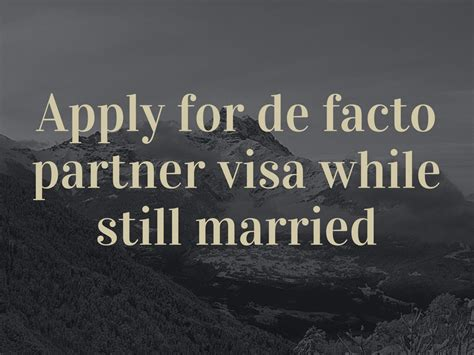 Can we apply for de facto partner visa while still married ...