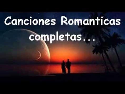 Canciones Romanticas Completas - YouTube