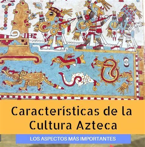 Características de la Cultura Azteca, Aspectos Importantes ...