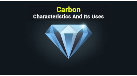 Carbon | Uses Of Carbon | Types And Characteristics Of ...