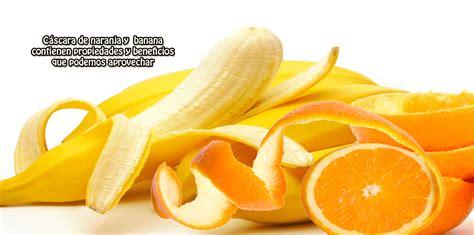 Cáscara de naranja y banana contienen propiedades y ...