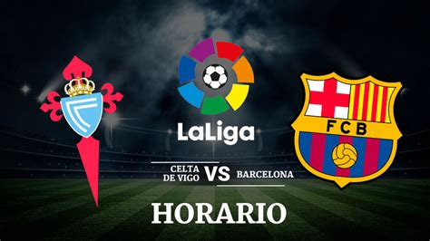 Celta de Vigo - Barcelona: Horario y cómo ver la Liga ...