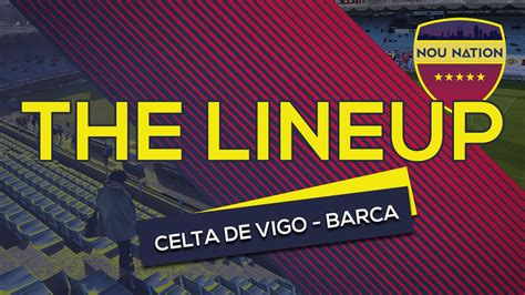 Celta de Vigo vs FC Barcelona | The Starting Lineup ...