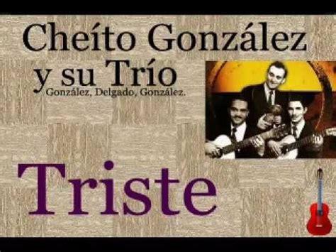 Cheíto González y su Trío: Triste - (letra y acordes ...