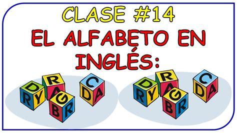 Clase #14. El Abecedario en inglés / The English Alphabet ...