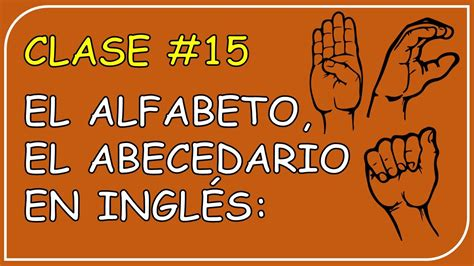 Clase #15. El alfabeto, el abecedario en inglés / The ...