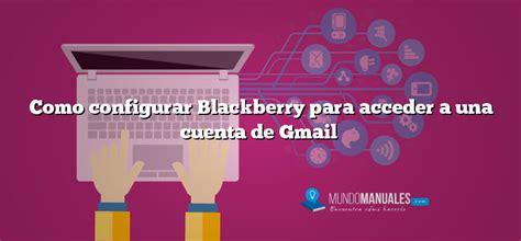 Como configurar Blackberry para acceder a una cuenta de Gmail