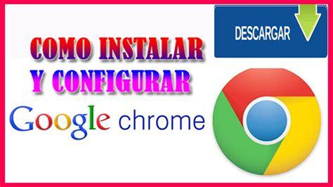 Como Descargar, Instalar y Configurar Google Chrome Ful ...