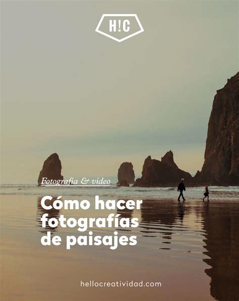 Cómo hacer fotografías de paisajes - Hello! Creatividad