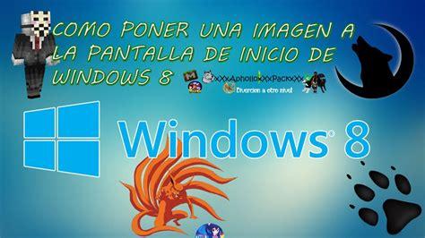 Como poner una imagen en la pantalla de inicio en Windows ...