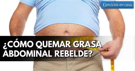 ¿Cómo quemar grasa abdominal rebelde? - Ejercicios En Casa