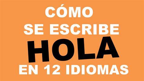Cómo se escribe HOLA en 12 idiomas   YouTube