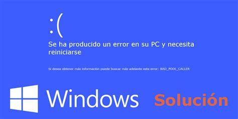 Como solucionar el error BAD_POOL_CALLER en Windows 10, 8 ...