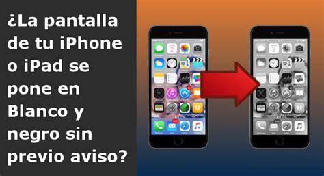 Como solucionar la pantalla blanco y negro de tu iPhone o ...