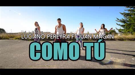 COMO TÚ - Luciano Pereyra ft Juan Magan (Coreografia ZUMBA ...