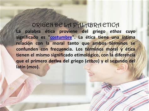 CONCEPTO DE ETICA La ética, es una de las tantas ramas de ...