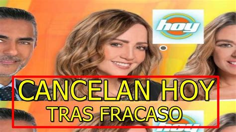 CONFIRMADO CANCELAN PROGRAMA HOY tras FRACASO en UNIVISION ...
