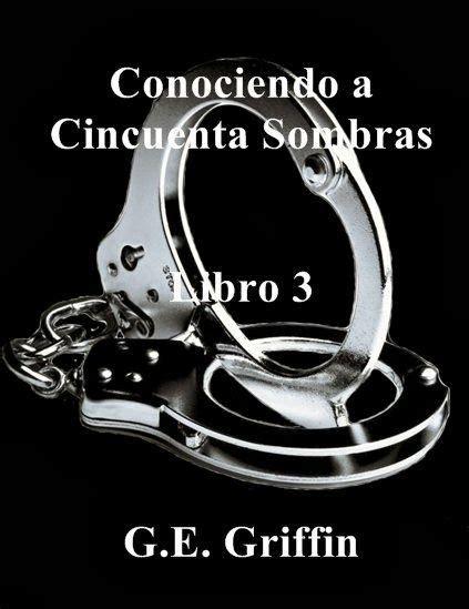 Conociendo a cincuenta sombras •Libro 3• - G. E. Griffin ...