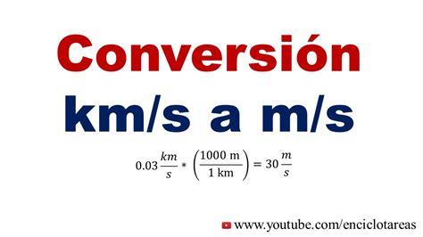 Convertir kilometros/segundos a metros/segundos (km/s a m ...