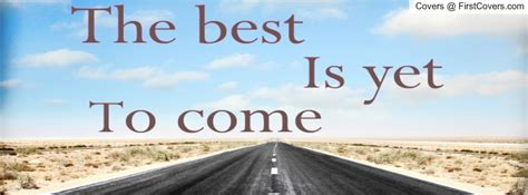 Covers The Best Is Yet To Come Quotes. QuotesGram