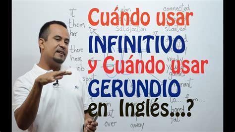 CUANDO usar INFINITIVO y CUANDO usar GERUNDIO en INGLES ...