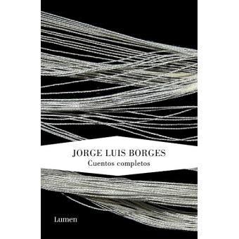 Cuentos completos de Jorge Luis Borges   Jorge Luis Borges ...