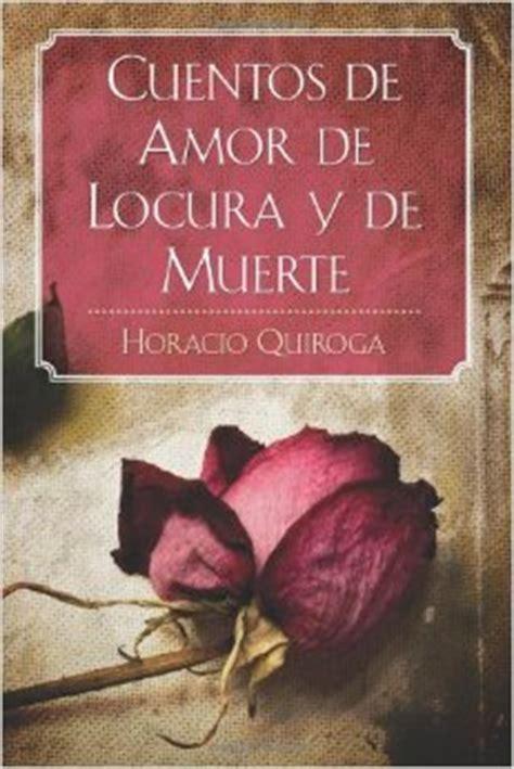 Cuentos de Amor, de Locura y de Muerte. Autor: Horacio Quiroga