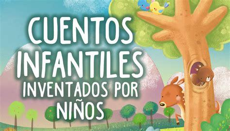 CUENTOS INVENTADOS POR NIÑOS ® Cortos y divertidos
