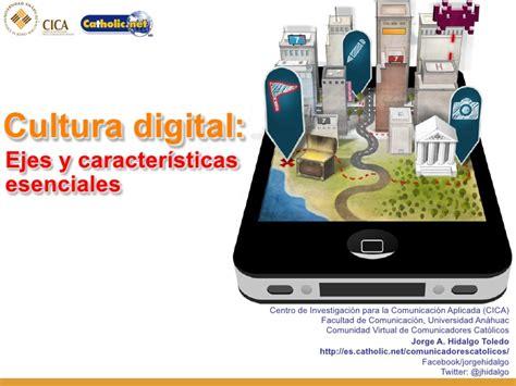 Cultura digital. ejes y características s c