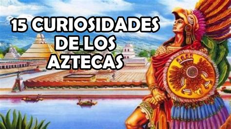 Datos Curiosos De Los Aztecas No vas a creer algunas de ellas