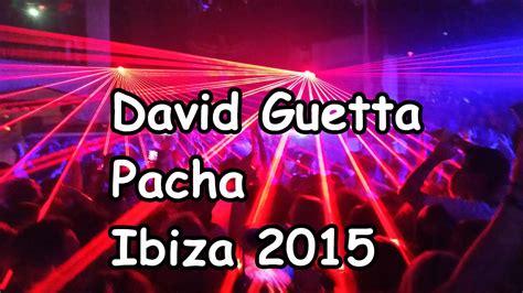 DAVID GUETTA live @ PACHA IBIZA  July 9th 2015    YouTube