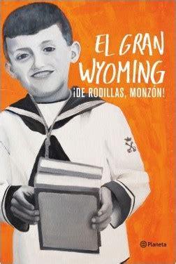 ¡De rodillas, Monzón! - El Gran Wyoming   Planeta de Libros