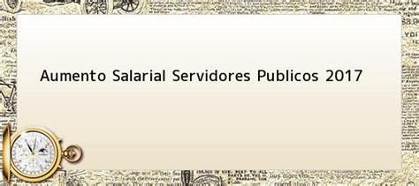 Decreto Aumento De Salario Servidores Publicos 2017 ...