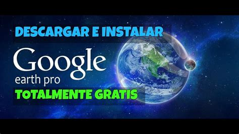 DESCARGAR E INSTALAR GOOGLE EARTH PRO (GRATIS) 2018 - YouTube
