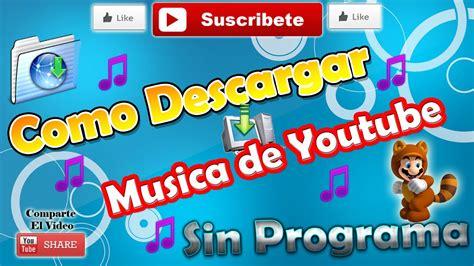Descargar Musica De Youtube Gratis Sin Programas   Descargar B