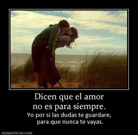 Desmotivaciones Dicen que el amor no es para siempre. Yo ...