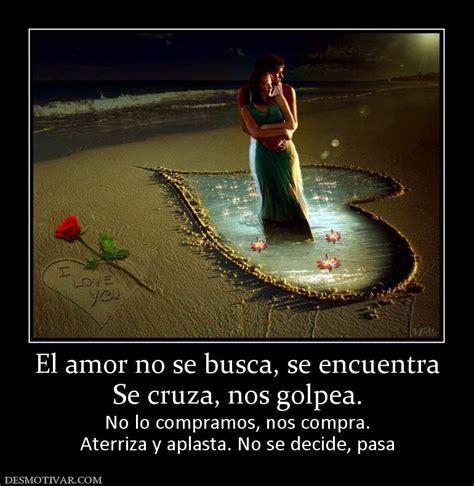 Desmotivaciones El amor no se busca, se encuentra Se cruza ...